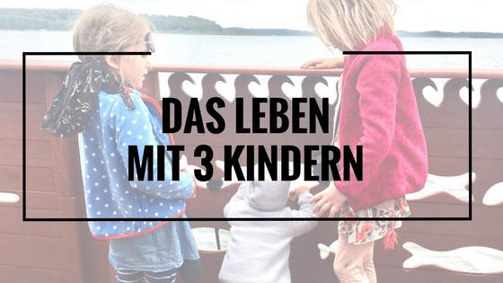 Unser Leben mit 3 Kindern